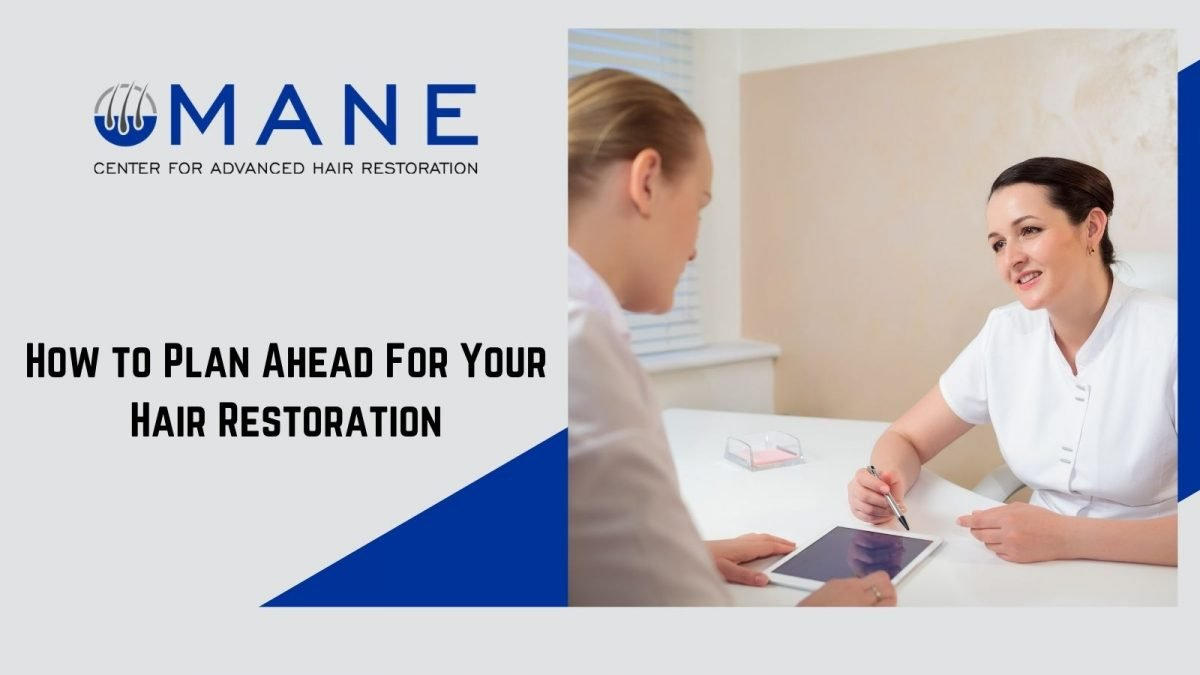 How to Plan Ahead For Your Hair Restoration
