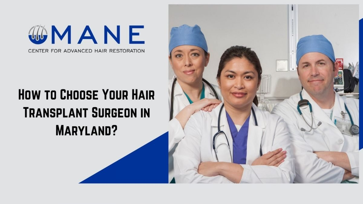 How to Choose Your Hair Transplant Surgeon in Maryland?