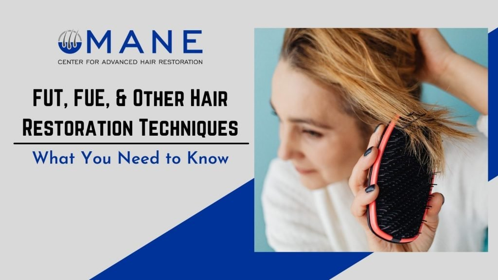 FUT, FUE, & Other Hair Restoration Techniques What You Need to Know